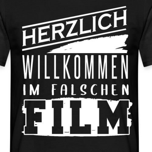 Herzlich Willkommen Im Falschen Film - Männer T-Shirt