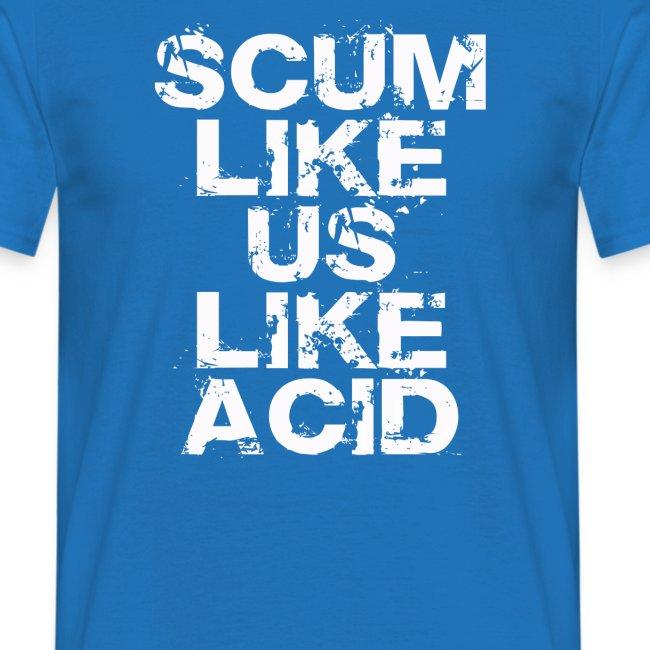 scum like us like acid down