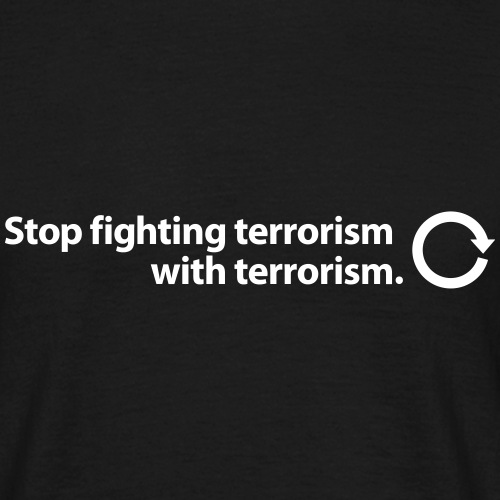Stop fighting terrorism with terrorism - Männer T-Shirt