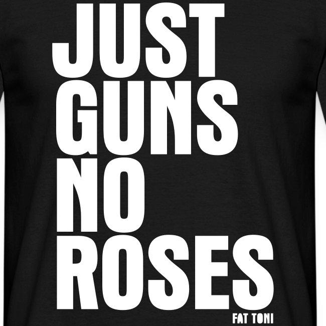 JUST GUNS NO ROSES