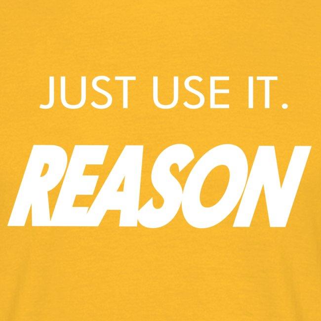 JUST USE IT REASON
