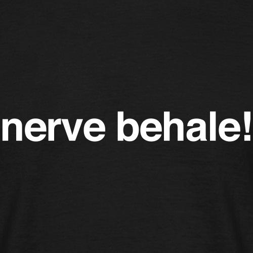 Nerve behale! - Männer T-Shirt