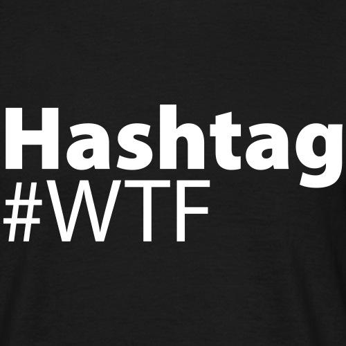 HashTag WTF | #WTF Provoziert - Männer T-Shirt