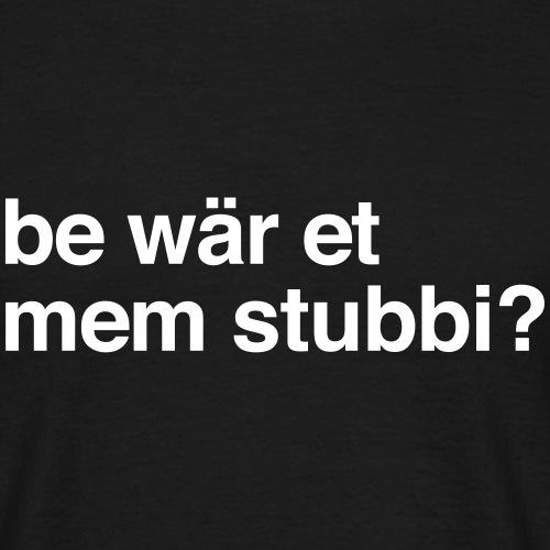 Be wär et mem Stubbi? - Männer T-Shirt
