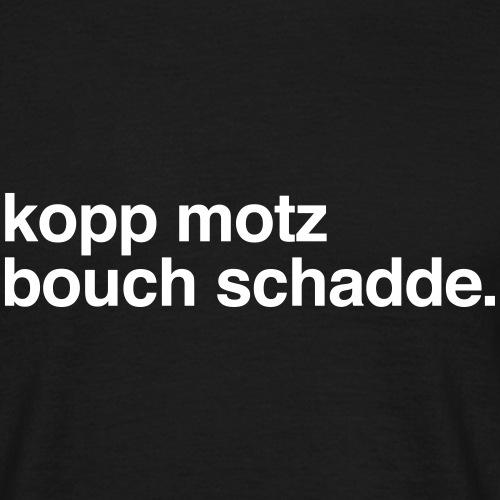 Kopp motz Bouch schadde. - Männer T-Shirt