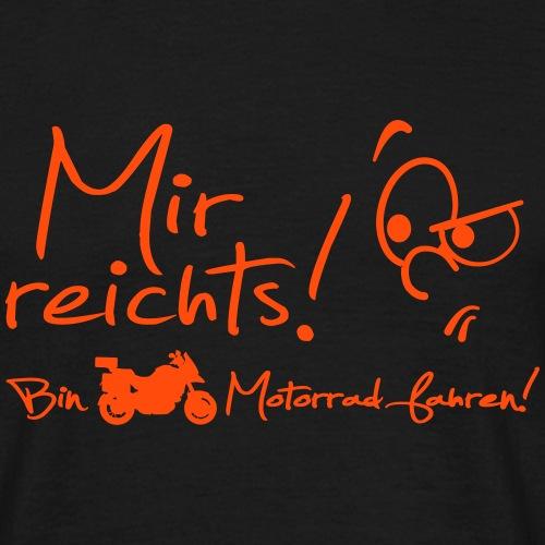 Mir reichts! Bin Motorrad fahren! - Männer T-Shirt