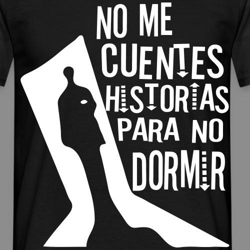 No me cuentes historias - Camiseta hombre