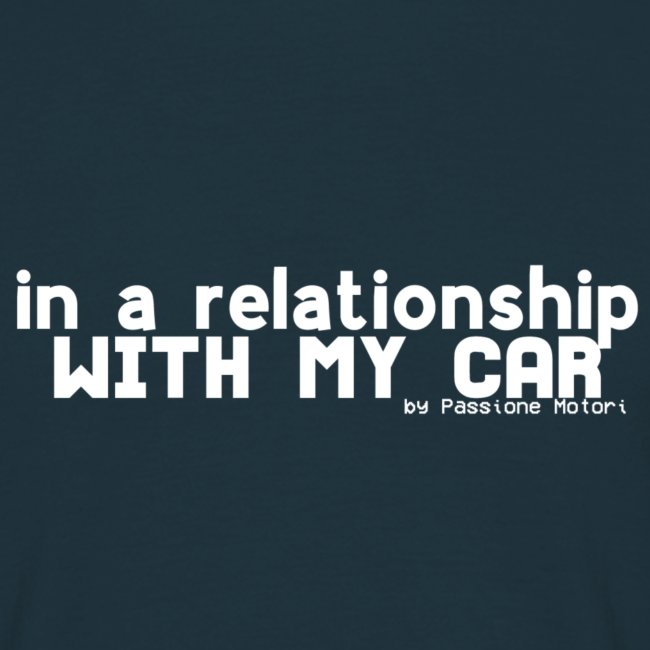 IN A RELATIONSHIP WITH MY CAR