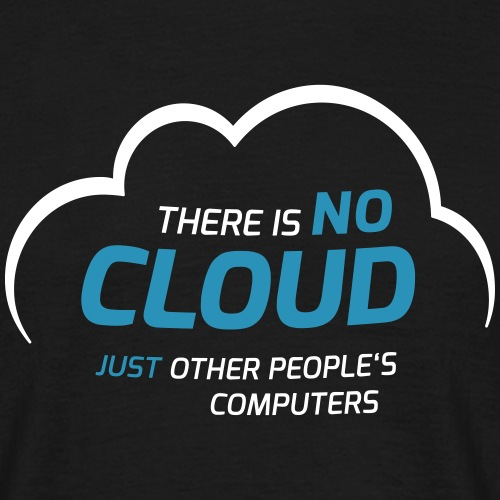 There is no cloud just other people s computers - Männer T-Shirt