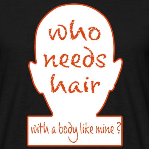 Who needs hair with a body like mine?