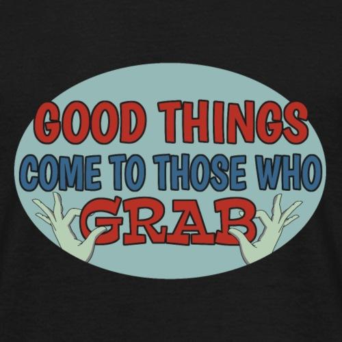 Grabby Good Things - Men's T-Shirt
