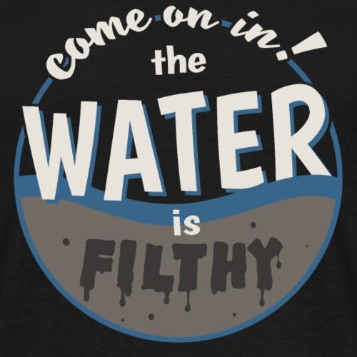 Filthy Water - Men's T-Shirt