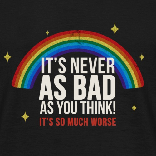 Never As Bad - Men's T-Shirt