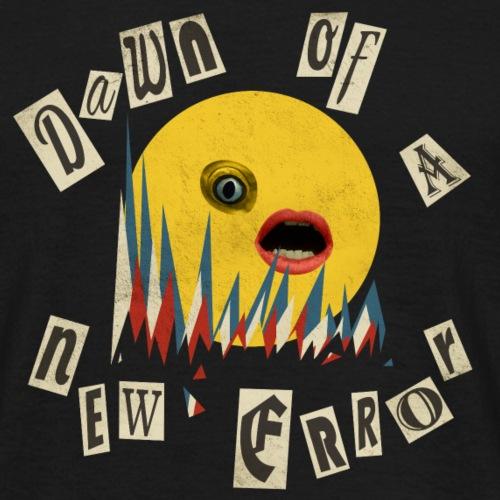 Dawn of a New Error - Men's T-Shirt