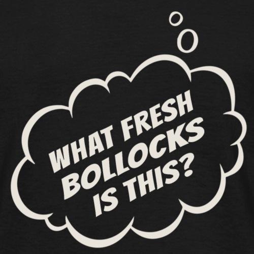 Fresh Bollocks - Men's T-Shirt