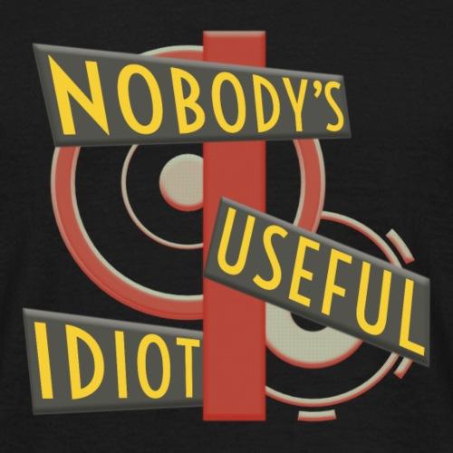 Nobody's Useful Idiot - Men's T-Shirt