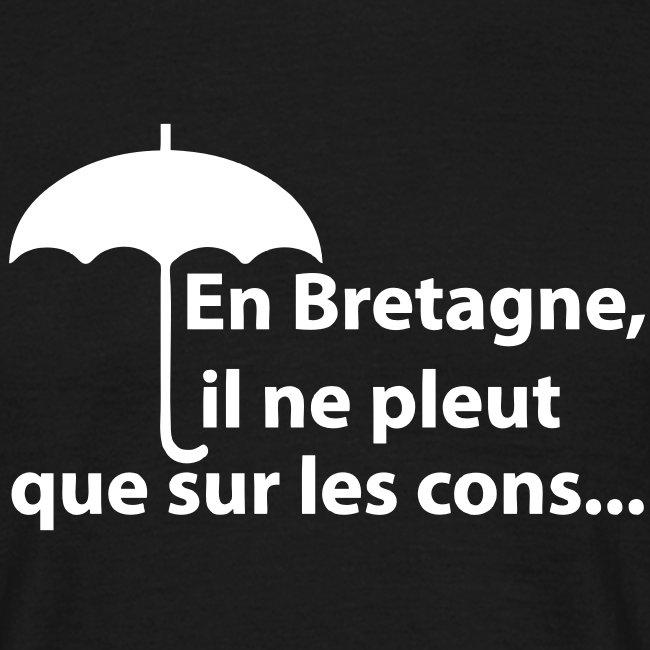 T-SHIRT En Bretagne il ne pleut que sur les cons Humour breton de S a XXL homme