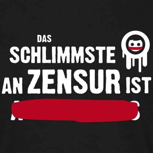 Das Schlimmste an Zensur ist ... - Männer T-Shirt