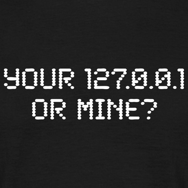 Your 127.0.0.1 or mine?