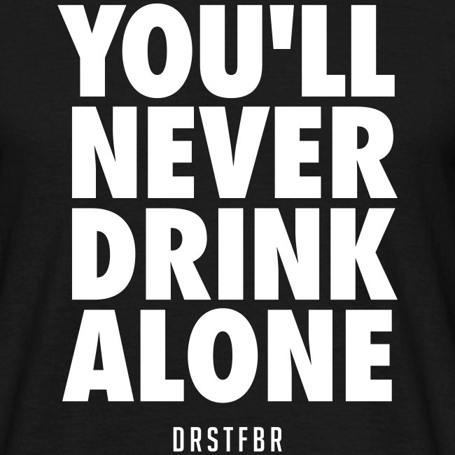 You'll Never Drink Alone