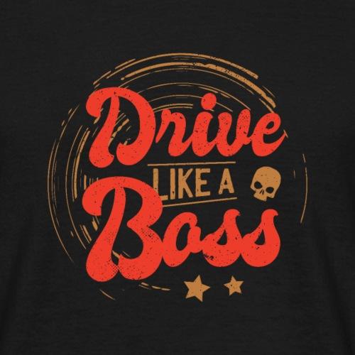 Drive Like a Boss I Geschenkidee Rennfahrer Kostüm - Männer T-Shirt