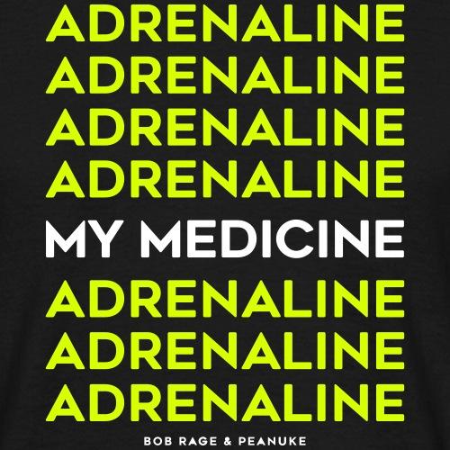 ADRENALINE, MY MEDICINE