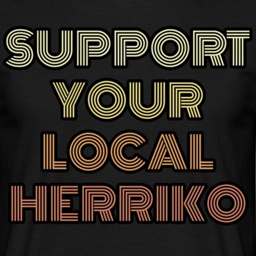 Support your local Herriko - Camiseta hombre