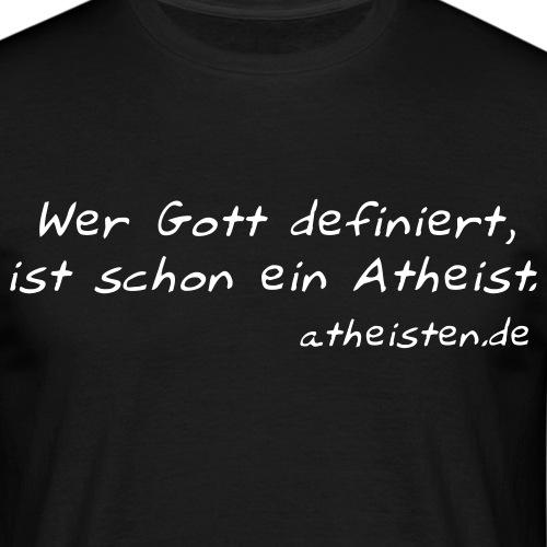 wer gott definiert ist schon atheist - Männer T-Shirt