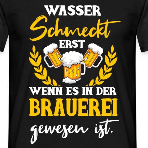 Wasser Schmeckt Erst Nach Der Brauerei - Männer T-Shirt