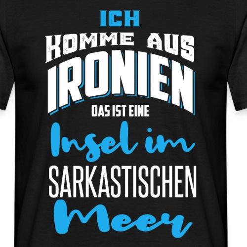 Ich Komme Aus Ironien Sarkasmus Spruch - Männer T-Shirt