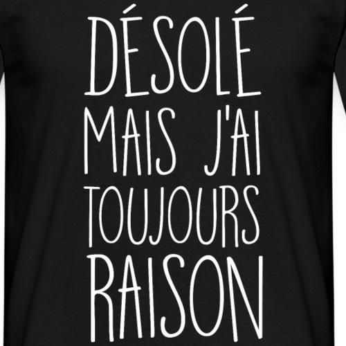 t-shirt Desole j ai toujours raison - T-shirt Homme