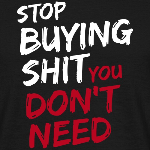 Stop buying shit 2 - Männer T-Shirt