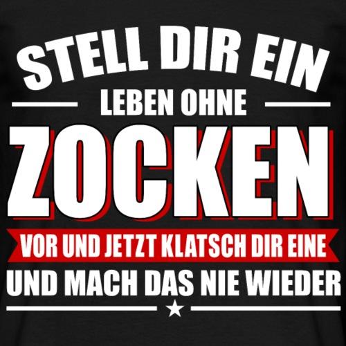 ZOCKEN STELL DIR EIN - Männer T-Shirt