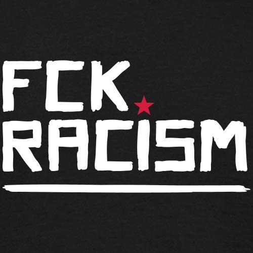 FCK RACISM - Männer T-Shirt