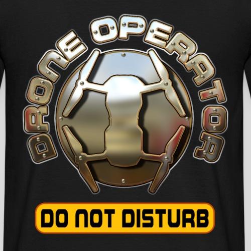 Drone Operator - Do Not Disturb - Männer T-Shirt