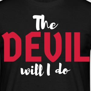 The devil will I do - Männer T-Shirt