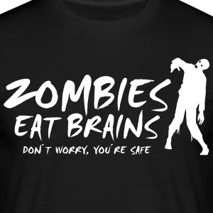 ZOMBIES EAT BRAINS - Don't worry, you're safe - Men's T-Shirt