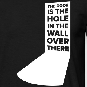 The door is the hole in the wall over there - Men's T-Shirt