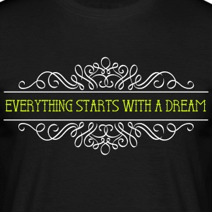 Everything starts with a dream - Männer T-Shirt
