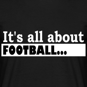 Its all about Football - Men's T-Shirt