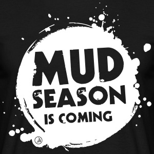 Mud season is coming - T-shirt Homme