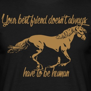 Your best friend does not always have to be human! - Men's T-Shirt