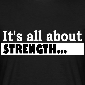 Its all about Strength - Men's T-Shirt