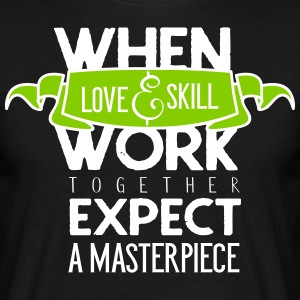 When love and skill work together - Männer T-Shirt
