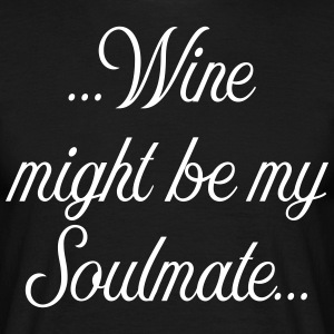 Wine might be my soulmate - Männer T-Shirt