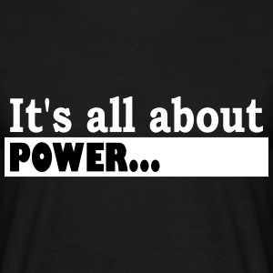 Its all about Power - Männer T-Shirt