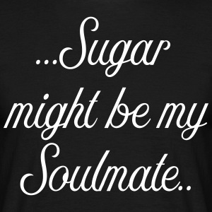 Sugar might be my soulmate - Männer T-Shirt