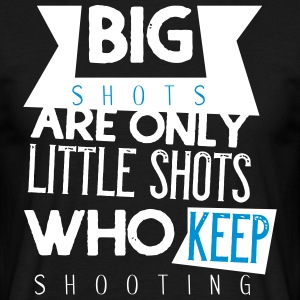 Big shots are only little shots who keep shooting - Men's T-Shirt