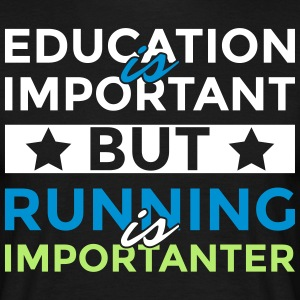 Education is important but is running importanter - Men's T-Shirt