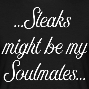 Steaks might be my soulmate - Männer T-Shirt